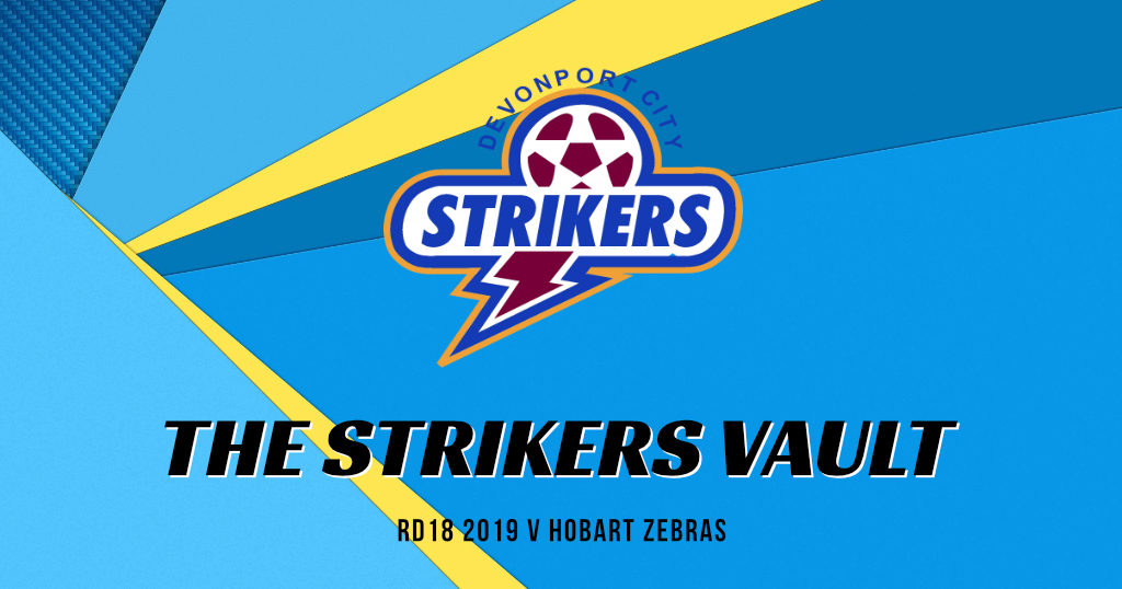 The Strikers Vault – Rd. 18 2016 v Hobart Zebras